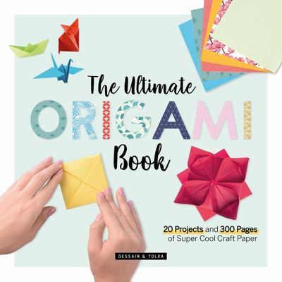 The Ultimate Origami Book - 20 Projects and 184 Pages of Super Cool Craft Paper