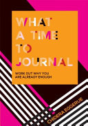 What a Time to Journal - Work Out Why You Are Already Enough