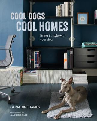 Cool Dogs, Cool Homes - Living in Style with Your Dog