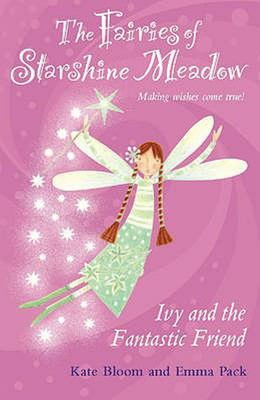 Fairies of the Starshine Meadow: Ivy and the Fantastic Friend, The