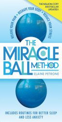 The Miracle Ball Method, Revised Edition - Relieve Your Pain, Reshape Your Body, Reduce Your Stress