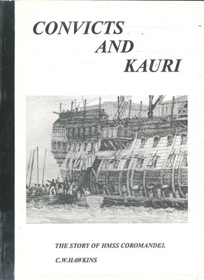Convicts and Kauri The Story of HMSS Coromandel