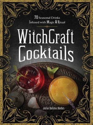 WitchCraft Cocktails - 70 Seasonal Drinks Infused with Magic and Ritual