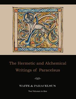 The Hermetic and Alchemical Writings of Paracelsus--Two