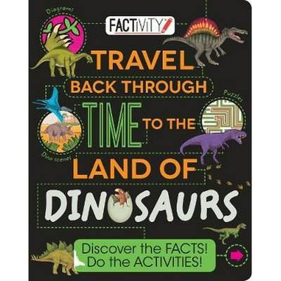 Travel Back Through Time to the Land of Dinosaurs  - Discover the Facts! Do the Activities!