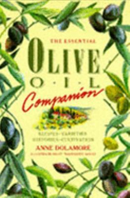 The Essential Olive Oil Companion: Recipes, Varieties, Histories, Cultivation