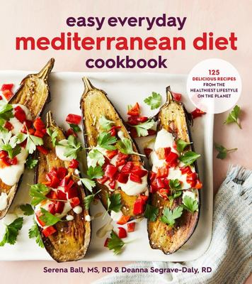 Easy Everyday Mediterranean Diet Cookbook - 125 Delicious Recipes from the Healthiest Lifestyle on the Planet