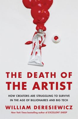The Death of the Artist - How Creators Are Struggling to Survive in the Age of Billionaires and Big Tech