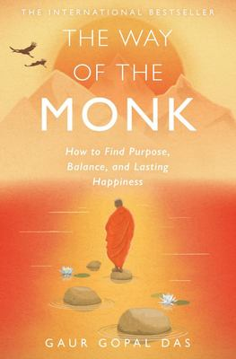 The Way of the Monk - How to Find Purpose, Balance, and Lasting Happiness