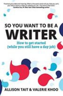 So You Want to Be a Writer - How to Get Started (while You Still Have a Day Job)