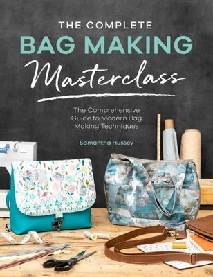 The Complete Bag Making Masterclass - A Comprehensive Guide to Modern Bag Making Techniques