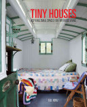Inspiring Tiny Homes. Creative living on land, on the water and on wheels