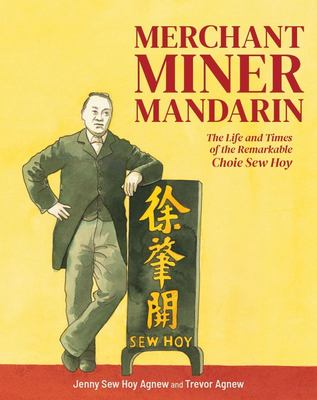 Merchant, Miner, Mandarin: The life and times of the remarkable Choie Sew Hoy