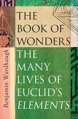 Book of Wonders: How Euclid's Elements Built the World