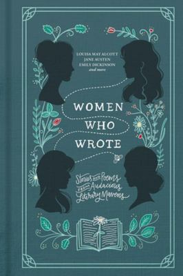 Women Who Wrote - Stories and Poems from Audacious Literary Mavens