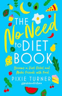 The No Need to Diet Book - Become a Diet Rebel and Make Friends with Food