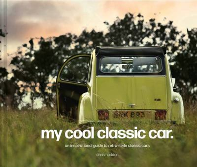 My Cool Classic Car - An Inspirational Guide to Classic Cars