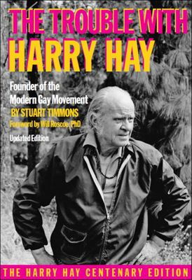 The Trouble with Harry Hay: founder of the modern gay rights movement