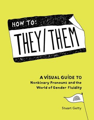 How to They/Them - A Visual Guide to Nonbinary Pronouns and the World of Gender Fluidity
