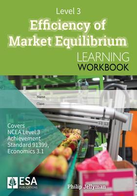 ESA LEVEL 3 EFFICIENCY OF MARKET EQUILIBRIUM 3.1 LEARNING WORKBOOK