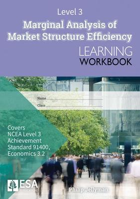 ESA LEVEL 3 MARGINAL ANALYSIS OF MARKET STRUCTURE EFFICIENCY 3.2 LEARNING WORKBOOK