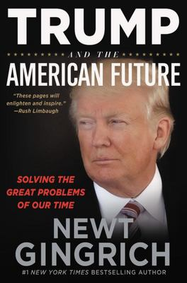 Trump and the American Future - Solving the Great Problems of Our Time