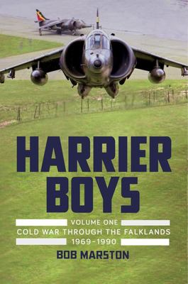 Harrier Boys Volume One - Cold War Through the Falklands 1969-1990