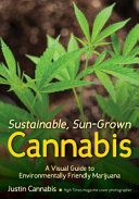 Sustainable, Sun-Grown Cannabis - A Visual Guide to Environmentally Friendly Marijuana