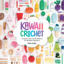 Kawaii Crochet - 40 Supercute Crochet Patterns for Adorable Amigurumi
