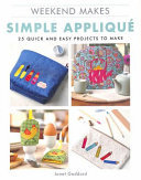 Weekend Makes: Simple Applique - 25 Quick and Easy Projects to Make