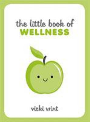 The Little Book of Wellness - Tips, Techniques and Quotes for a Healthy and Happy Life