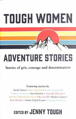 Tough Women Adventure Stories - Stories of Grit, Courage and Determination