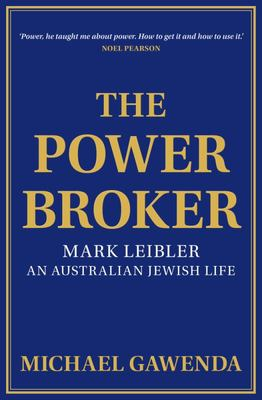 The Powerbroker - Mark Leibler, an Australian Jewish Life