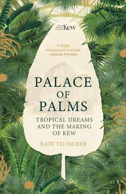 Palace of Palms - Tropical Dreams and the Making of Kew