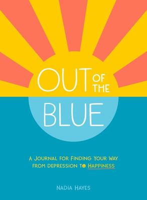 Out of the Blue - A Journal for Finding Your Way from Depression to Happiness