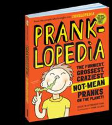 Pranklopedia 2nd Edition: The Funniest, Grossest, Craziest, Non-Mean Pranks on the Planet!