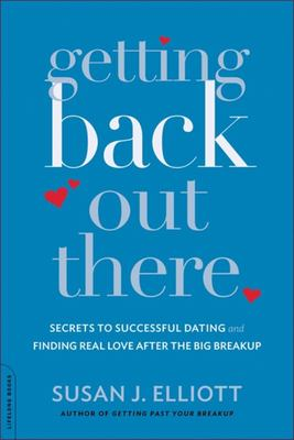 Getting Back Out There - Secrets to Successful Dating and Finding Real Love after the Big Breakup
