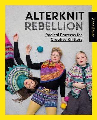 Alterknit Revolution - Radical Patterns for Creative Knitters