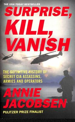 Surprise, Kill, Vanish - The Secret History of CIA Paramilitary Armies, Operators, and Assassins