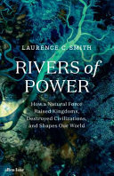 Rivers of Power - How a Natural Force Raised Kingdoms, Destroyed Civilizations, and Shapes Our World