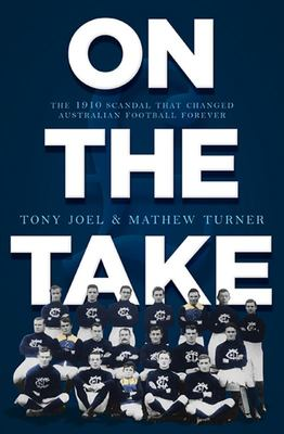 On the Take: The 1910 Scandal That Changed Australian Football Forever