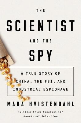 The Scientist and the Spy - A True Story of China, the FBI, and Industrial Espionage