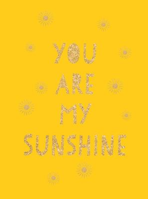 You Are My Sunshine - Uplifting Quotes for an Awesome Friend