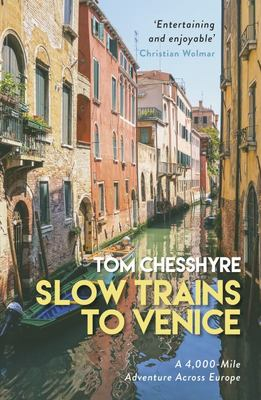 Slow Trains to Venice - A 4,000-Mile Adventure Across Europe