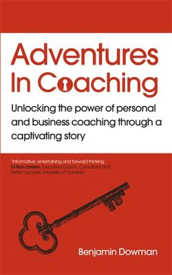 Adventures in Coaching - A Teaching Story about Personal and Business Coaching