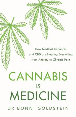 Cannabis Is Medicine - How CBD and Medical Cannabis Are Healing Everything from Chronic Pain to Epilepsy