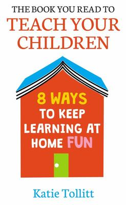 The Book You Read to Teach Your Children - 8 Ways to Keep Learning at Home Fun
