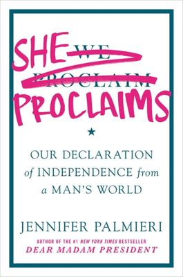 She Proclaims - Our Declaration of Independence from a Man's World