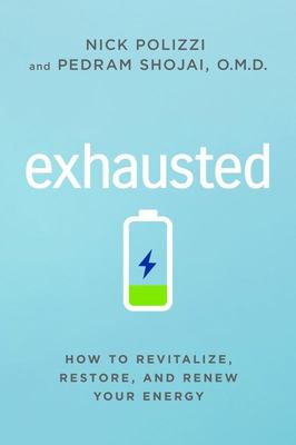 Exhausted - How to Revitalize, Restore, and Renew Your Energy