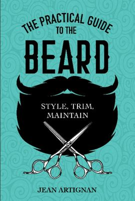 The Practical Guide to the Beard - Choose, Trim, Maintain
